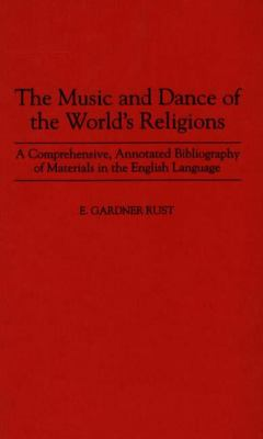 Music and Dance of the World's Religions A Comprehensive, Annotated Bibliography of Materials in the English Language