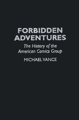 Forbidden Adventures The History of the American Comics Group