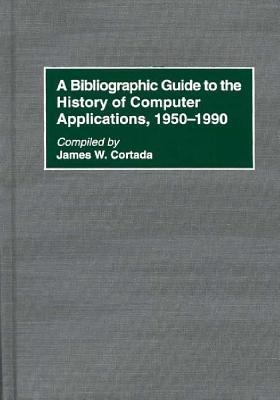 Bibliographic Guide to the History of Computer Applications, 1950-1990