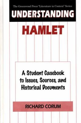 Understanding Hamlet A Student Casebook to Issues, Sources, and Historical Documents