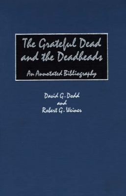 Grateful Dead and the Deadheads An Annotated Bibliography