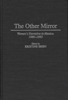 Other Mirror Women's Narrative in Mexico, 1980-1995