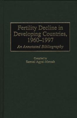 Fertility Decline in Developing Countries, 1960-1997 An Annotated Bibliography