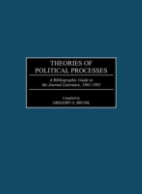 Theories of Political Processes A Bibliographic Guide to the Journal Literature, 1965-1995
