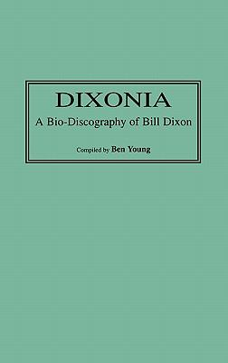 Dixonia A Bio-Discography of Bill Dixon
