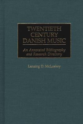 Twentieth Century Danish Music An Annotated Bibliography and Research Directory