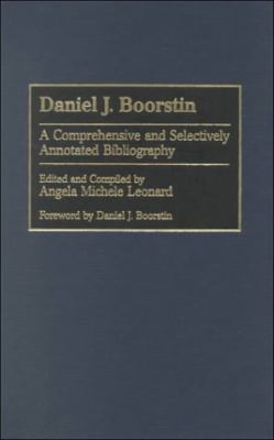 Daniel J. Boorstin A Comprehensive and Selectively Annotated Bibliography