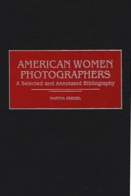 American Women Photographers A Selected and Annotated Bibliography