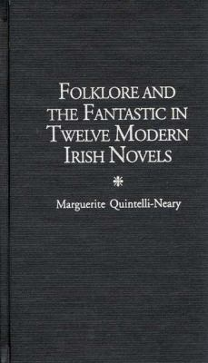 Folklore and the Fantastic in Twelve Modern Irish Novels