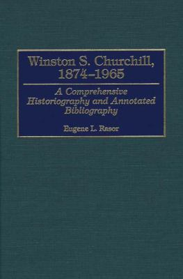 Winston S. Churchill, 1874-1965 A Comprehensive Historiography and Annotated Bibliography