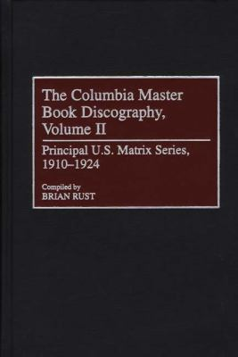 Columbia Master Book Discography Principal U.S. Matrix Series, 1910-1924