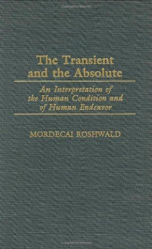 The Transient and the Absolute: An Interpretation of the Human Condition and of Human Endeavor (Contributions in Philosophy)