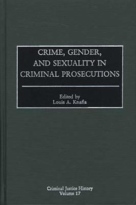 Crime, Gender, and Sexuality in Criminal Prosecutions