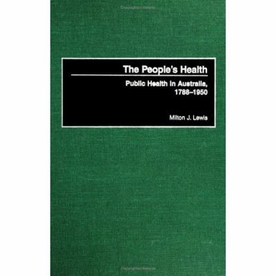 People's Health Public Health in Australia, 1788-1950