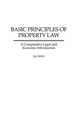 Basic Principles of Property Law: A Comparative Legal and Economic Introduction (Contributions in Legal Studies)