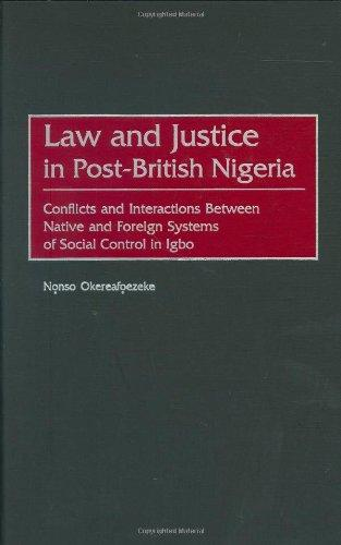 Law and Justice in Post-British Nigeria: Conflicts and Interactions Between Native and Foreign Systems of Social Control in Igbo (Contributions in Comparative Colonial Studies)