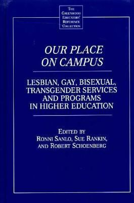 Our Place on Campus Lesbian, Gay, Bisexual, Transgender Services and Programs in Higher Education
