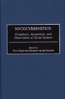 Sociocybernetics Complexity, Autopoiesis, and Observation of Social Systems