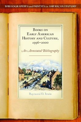 Books on Early American History and Culture, 1996-2000: An Annotated Bibliography (Bibliographies and Indexes in American History)