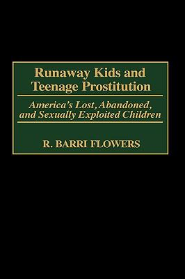 Runaway Kids & Teenage Prostitution America's Lost, Abandoned & Sexually Exploited Children