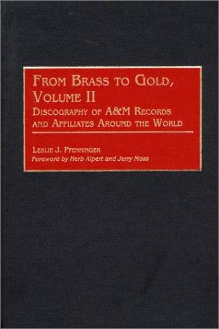 From Brass to Gold, Volume II: Discography of A&M Records and Affiliates Around the World (Discographies)