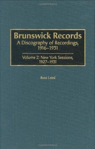 Brunswick Records: A Discography of Recordings, 1916-1931<br> Volume 2: New York Sessions, 1927-1931 (Discographies)