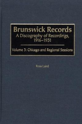 Brunswick Records A Discography of Recordings 1916-1931  Chicago and Regional Sessions