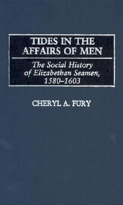 Tides in the Affairs of Men The Social History of Elizabethan Seamen, 1580-1603