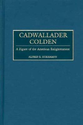 Cadwallader Colden A Figure of the American Enlightenment