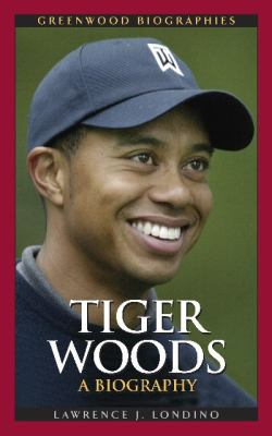 Tiger Woods A Biography