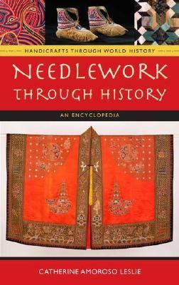 Needlework Through History An Encyclopedia
