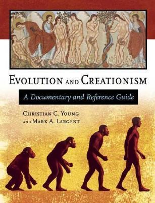 Evolution and Creationism A Documentary and Reference Guide