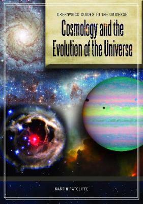 Cosmology and the Evolution of the Universe (Greenwood Guides to the Universe)