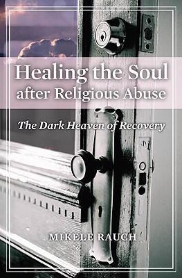 Healing the Soul after Religious Abuse: The Dark Heaven of Recovery