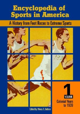 Encyclopedia of Sports in America [Two Volumes]: A History from Foot Races to Extreme Sports