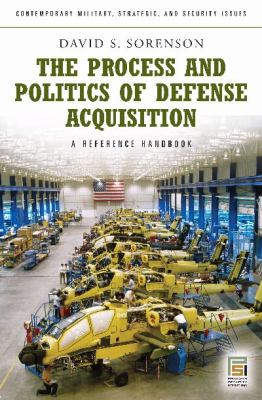 The Process and Politics of Defense Acquisition: A Reference Handbook