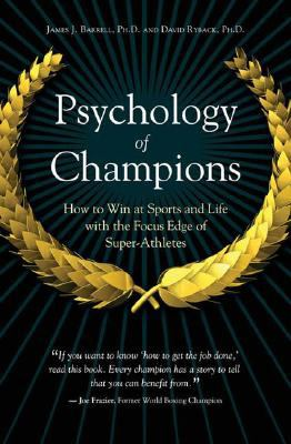 Psychology of Champions: How to Win at Sports and Life with the Focus Edge of Super-Athletes