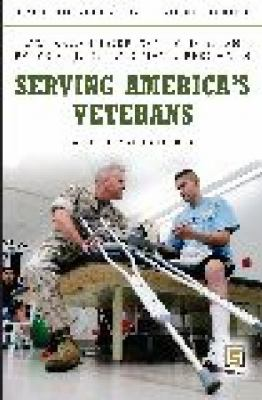 Serving America's Veterans: A Reference Handbook (Contemporary Military, Strategic, and Security Issues)