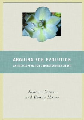 Arguing for Evolution : An Encyclopedia for Understanding Science