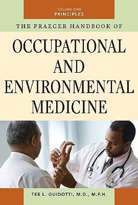 The Praeger Handbook of Occupational and Environmental  Medicine: Volume 1, Principles