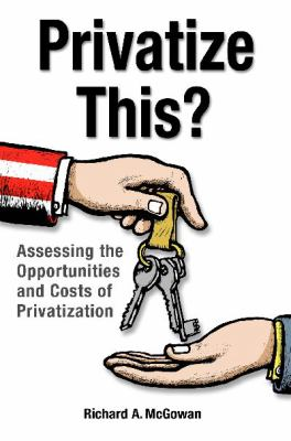 Privatize This? : Assessing the Opportunities and Costs of Privatization