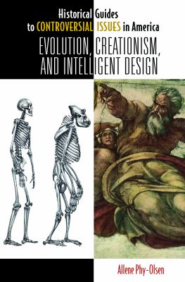 Evolution, Creationism, and Intelligent Design (Historical Guides to Controversial Issues in America)
