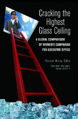 Cracking the Highest Glass Ceiling : A Global Comparison of Women's Campaigns for Executive Office