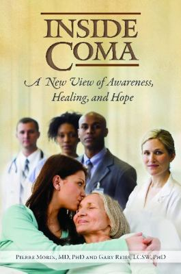 Inside Coma : A New View of Awareness, Healing, and Hope