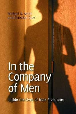 In the Company of Men: Inside the Lives of Male Prostitutes (Sex, Love, and Psychology)