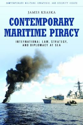 Contemporary Maritime Piracy : International Law, Strategy, and Diplomacy at Sea