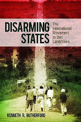 Disarming States : The International Movement to Ban Landmines