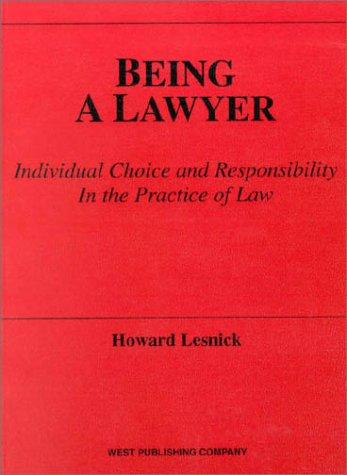Being a Lawyer: Individual Choice & Responsibility in the Practice of Law (American Casebooks)