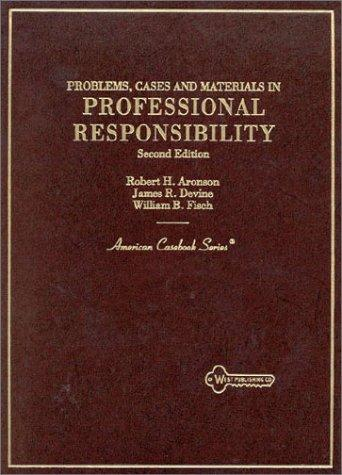 Problems, Cases, and Materials in Professional Responsibility: Problems, Cases, and Materials (American Casebook Series)