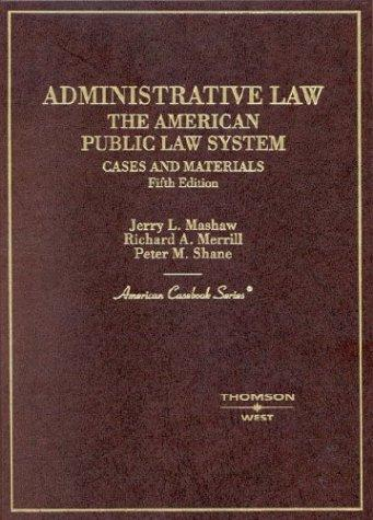 Administrative Law: The American Public Law System, Cases and Materials (American Casebook Series)